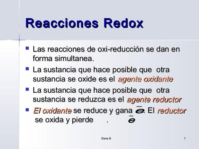 Reacciones Redox   Las reacciones de oxi-reducción se dan en    forma simultanea.   La sustancia que hace posible que ot...