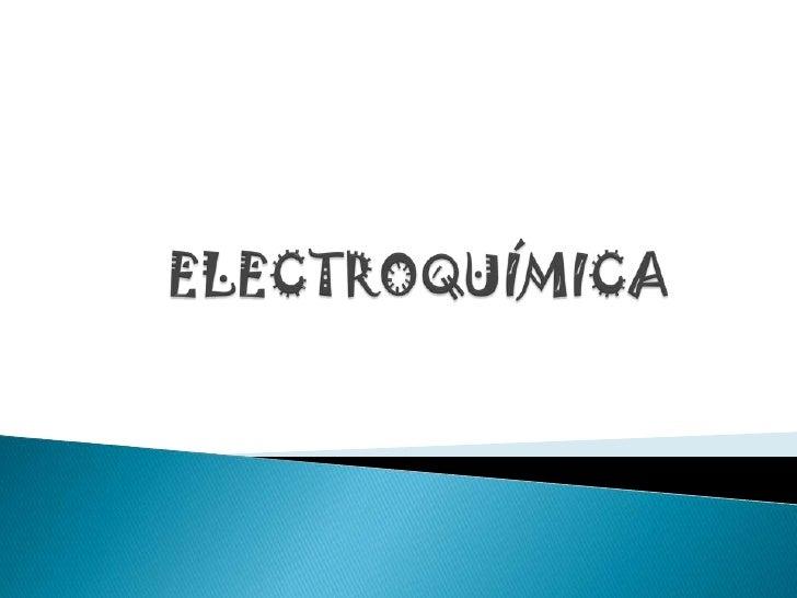 ELECTROQUÍMICA<br />
