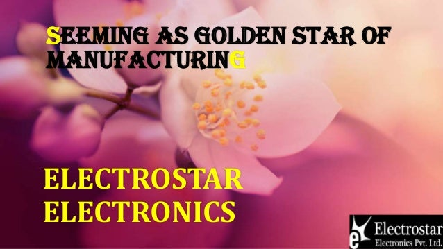 SEEMING AS GOLDEN STAR OF MANUFACTURING ELECTROSTAR ELECTRONICS