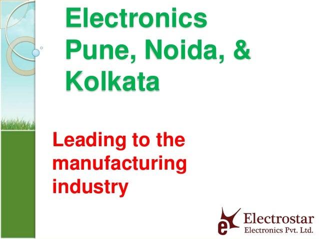 Electronics Pune, Noida, & Kolkata Leading to the manufacturing industry