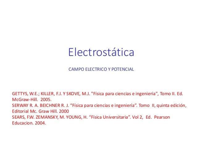 """Electrostática CAMPO ELECTRICO Y POTENCIAL GETTYS, W.E.; KILLER, F.J. Y SKOVE, M.J. """"Física para ciencias e ingeniería"""", T..."""