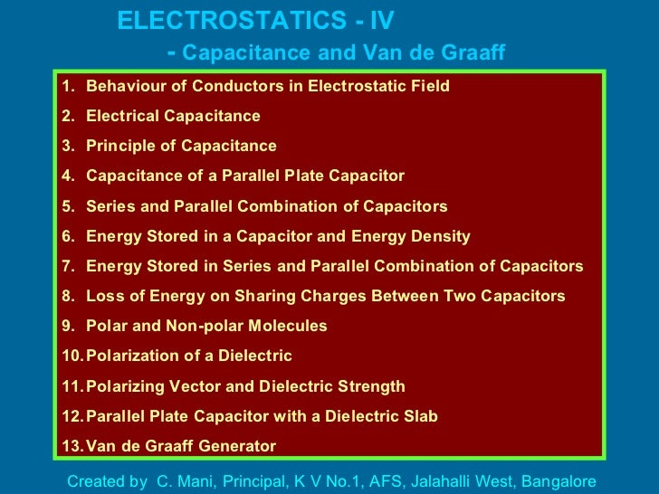 ELECTROSTATICS - IV  -  Capacitance and Van de Graaff Generator <ul><li>Behaviour of Conductors in Electrostatic Field </l...
