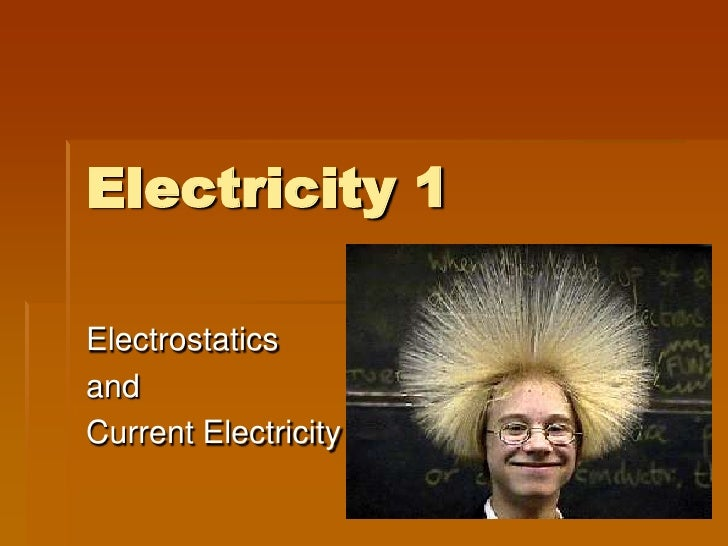 Electricity 1  Electrostatics and Current Electricity