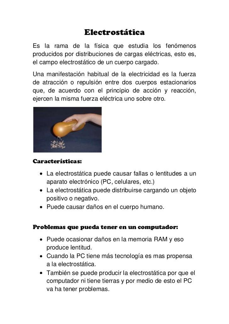 Electrostática<br />Es la rama de la física que estudia los fenómenos producidos por distribuciones de cargas eléctricas, ...