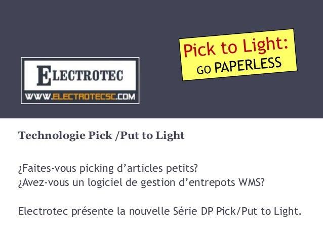 Technologie Pick /Put to Light ¿Faites-vous picking d'articles petits? ¿Avez-vous un logiciel de gestion d'entrepots WMS? ...