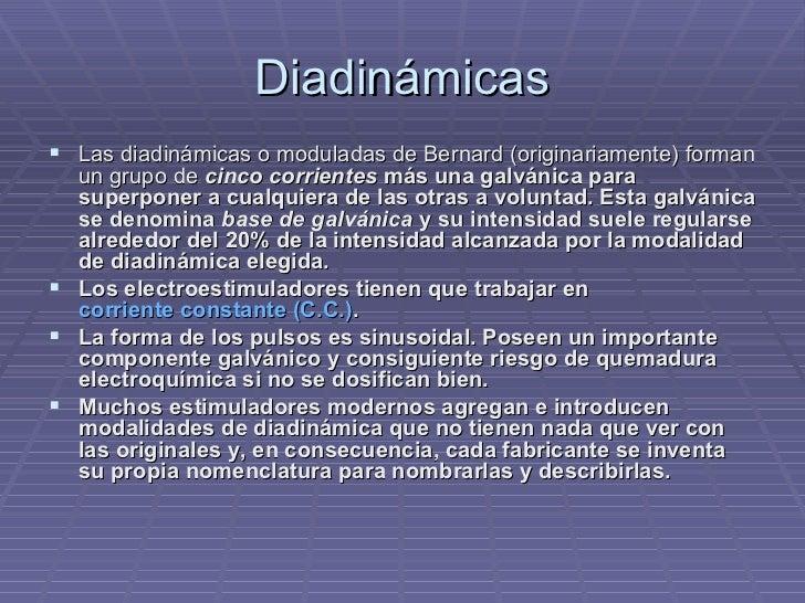 Diadinámicas <ul><li>Las diadinámicas o moduladas de Bernard (originariamente) forman un grupo de  cinco corrientes  más u...
