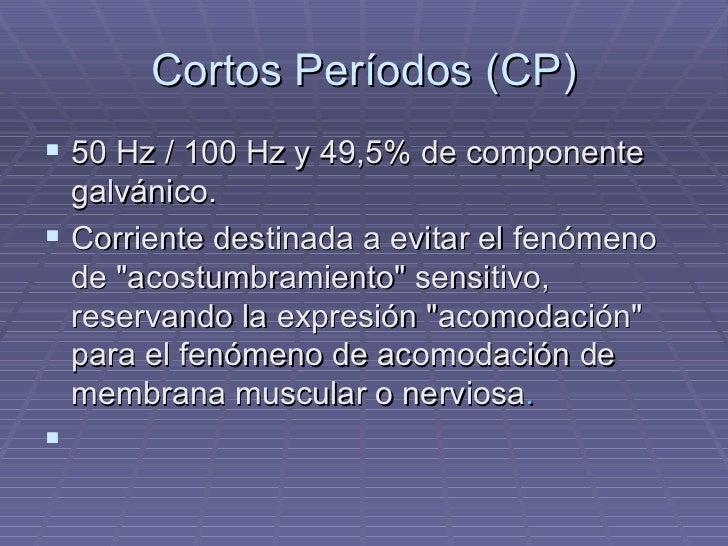 Cortos Períodos (CP) <ul><li>50 Hz / 100 Hz y 49,5% de componente galvánico. </li></ul><ul><li>Corriente destinada a evita...