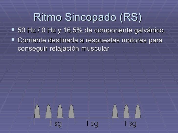 Ritmo Sincopado (RS)  <ul><li>50 Hz / 0 Hz y 16,5% de componente galvánico. </li></ul><ul><li>Corriente destinada a respue...