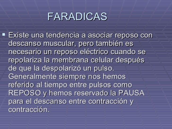FARADICAS <ul><li>Existe una tendencia a asociar reposo con descanso muscular, pero también es necesario un reposo eléctri...
