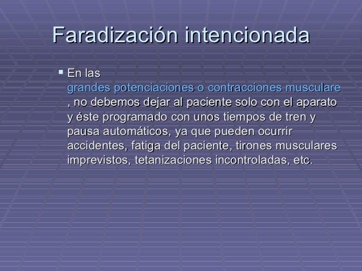 Faradización intencionada <ul><ul><ul><li>En las  grandes potenciaciones o contracciones musculares , no debemos dejar al ...