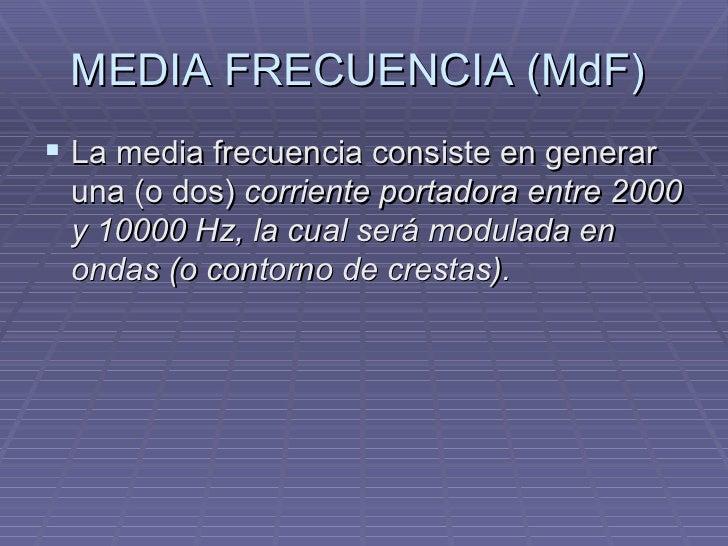 MEDIA FRECUENCIA (MdF)  <ul><li>La media frecuencia consiste en generar una (o dos)  corriente portadora entre 2000 y 1000...