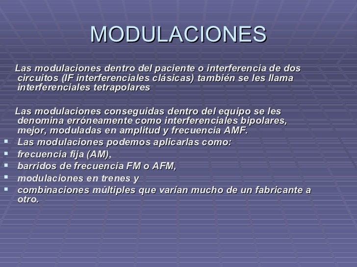 MODULACIONES <ul><li>Las modulaciones dentro del paciente o interferencia de dos circuitos (IF interferenciales clásicas) ...