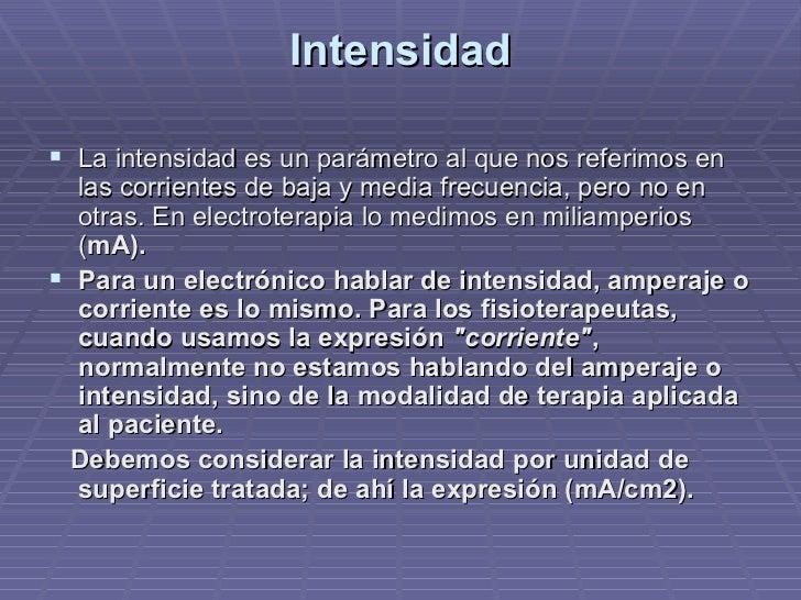 Intensidad <ul><li>La intensidad es un parámetro al que nos referimos en las corrientes de baja y media frecuencia, pero n...