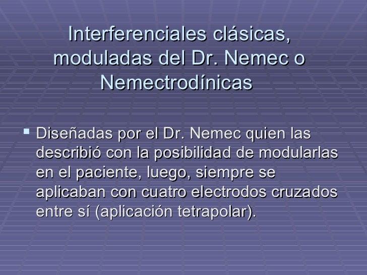 Interferenciales clásicas, moduladas del Dr. Nemec o Nemectrodínicas  <ul><li>Diseñadas por el Dr. Nemec quien las describ...