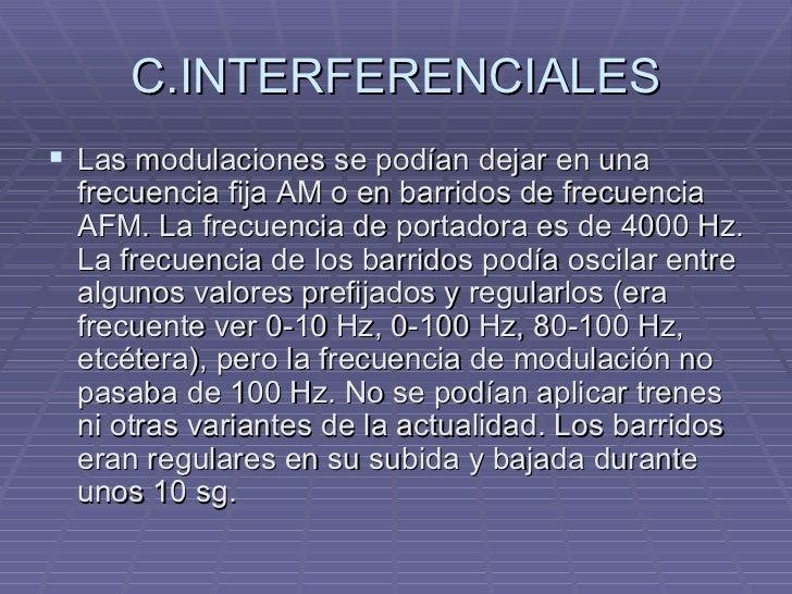 C.INTERFERENCIALES <ul><li>Las modulaciones se podían dejar en una frecuencia fija AM o en barridos de frecuencia AFM. La ...