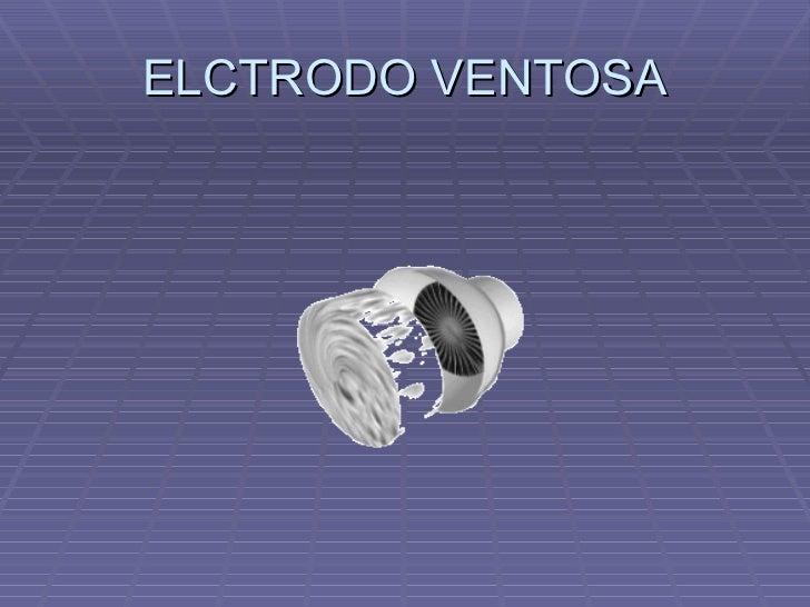 ELCTRODO VENTOSA