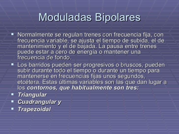 Moduladas Bipolares <ul><li>Normalmente se regulan trenes con frecuencia fija, con frecuencia variable, se ajusta el tiemp...