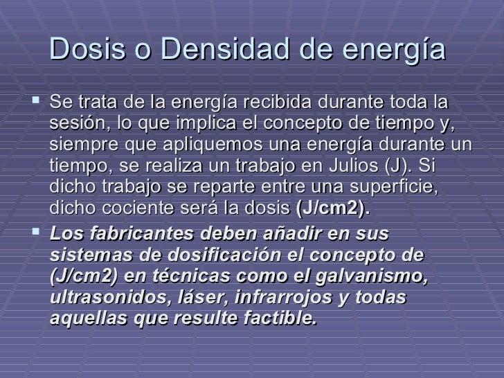 Dosis o Densidad de energía  <ul><li>Se trata de la energía recibida durante toda la sesión, lo que implica el concepto de...