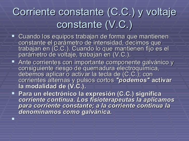 Corriente constante (C.C.) y voltaje constante (V.C.) <ul><li>Cuando los equipos trabajan de forma que mantienen constante...
