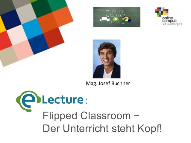 Flipped Classroom – Der Unterricht steht Kopf! : Mag.JosefBuchner