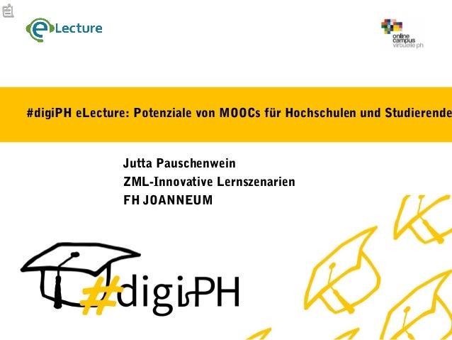 #digiPH eLecture: Potenziale von MOOCs für Hochschulen und Studierende Jutta Pauschenwein ZML-Innovative Lernszenarien FH ...