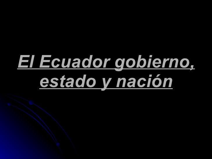 El Ecuador gobierno, estado y nación