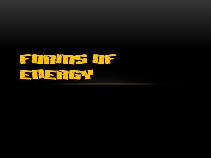 FORMS OFENERGY