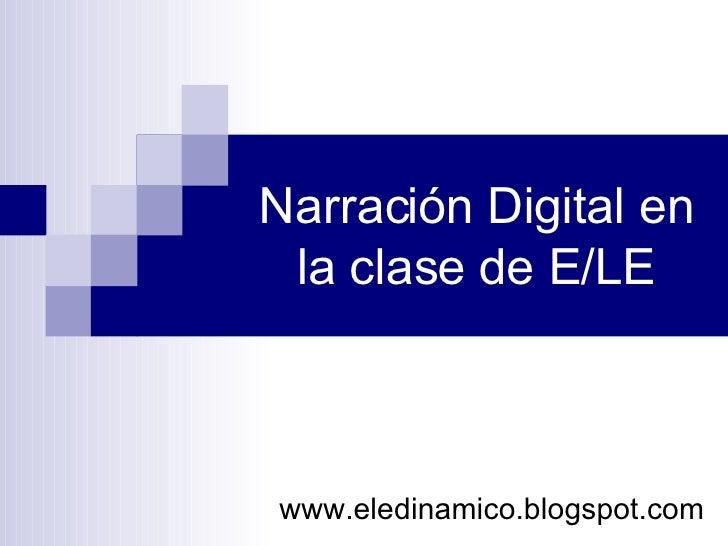 Narración Digital en la clase de E/LE www.eledinamico.blogspot.com