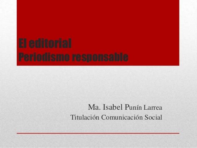 El editorialPeriodismo responsableMa. Isabel Punín LarreaTitulación Comunicación Social