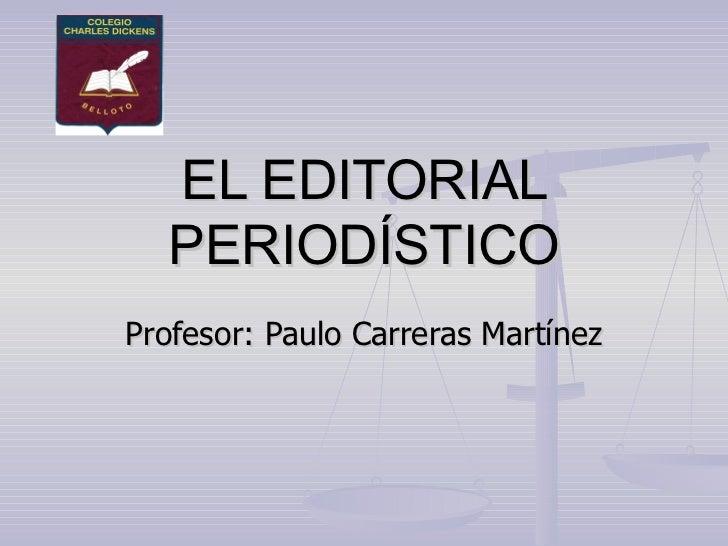 EL EDITORIAL PERIODÍSTICO Profesor: Paulo Carreras Martínez