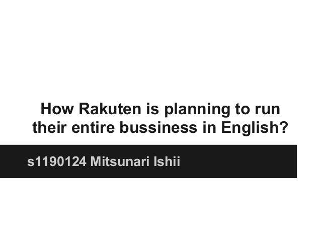 How Rakuten is planning to runtheir entire bussiness in English?s1190124 Mitsunari Ishii
