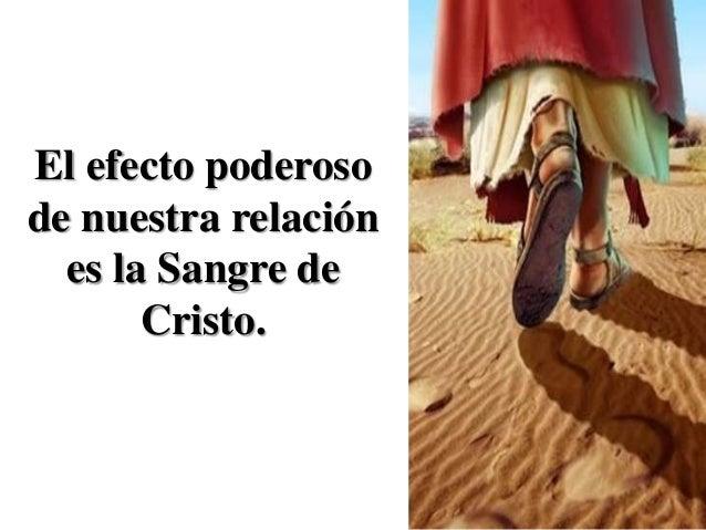 El efecto poderoso de nuestra relación es la Sangre de Cristo.