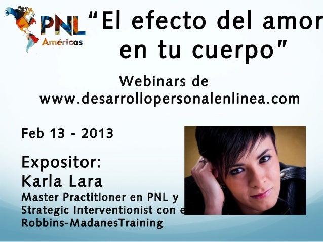 """""""El efecto del amor               en tu cuerpo""""            Webinars de   www.desarrollopersonalenlinea.comFeb 13 - 2013Exp..."""