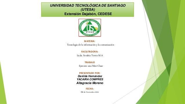 UNIVERSIDAD TECNOLÓGICA DE SANTIAGO (UTESA) Extensión Dajabón, CEDESE MATERIA: Tecnología de la información y la comunicac...