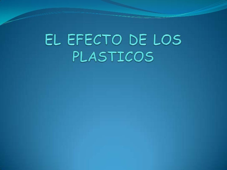 EL EFECTO DE LOS PLASTICOS<br />