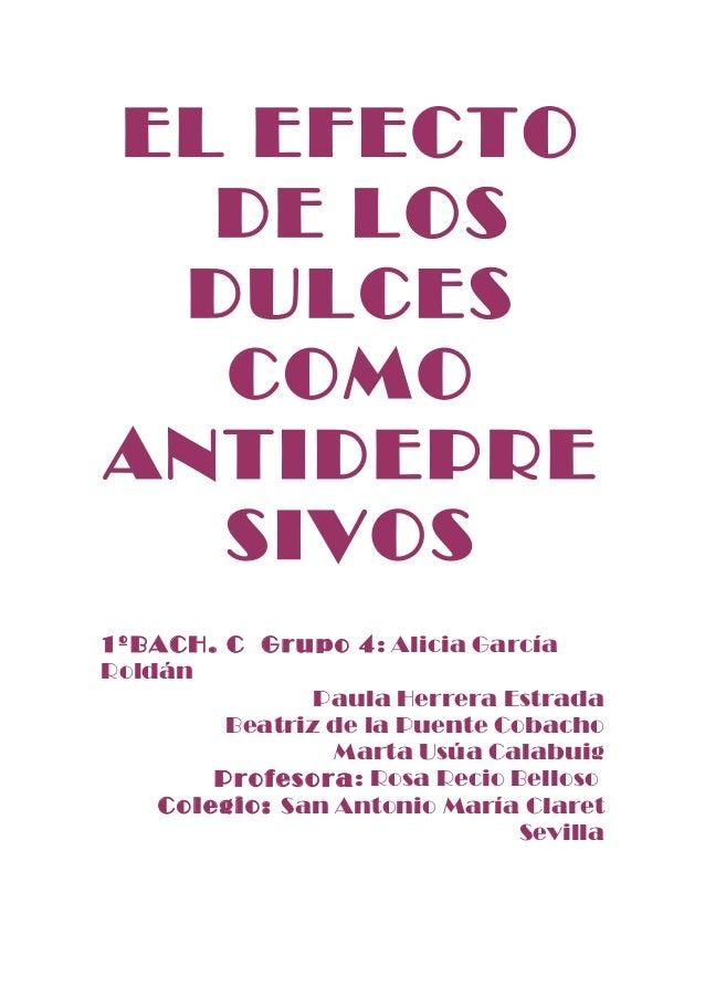 EL EFECTO  DE LOS DULCES  COMOANTIDEPRE  SIVOS1ºBACH. C Grupo 4 : Alicia GarcíaRoldán                Paula Herrera Estrada...