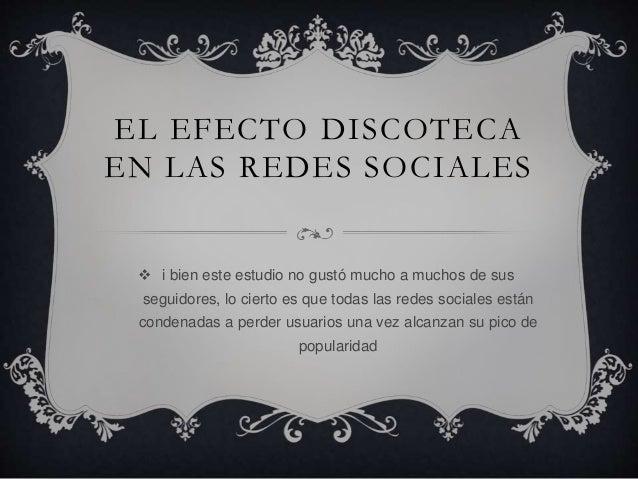 EL EFECTO DISCOTECA EN LAS REDES SOCIALES  i bien este estudio no gustó mucho a muchos de sus seguidores, lo cierto es qu...