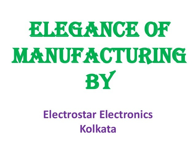 Elegance of manufacturing by Electrostar Electronics Kolkata
