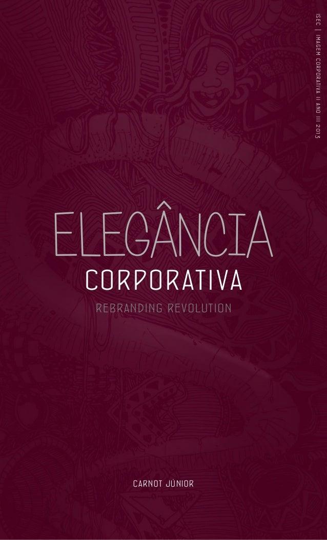 i s e c | i m ag e m c o r p o r at i va i i an o i i i 2 0 1 3  ELEGÂNCIA  corporativa  rebranding revolution  carnot jún...