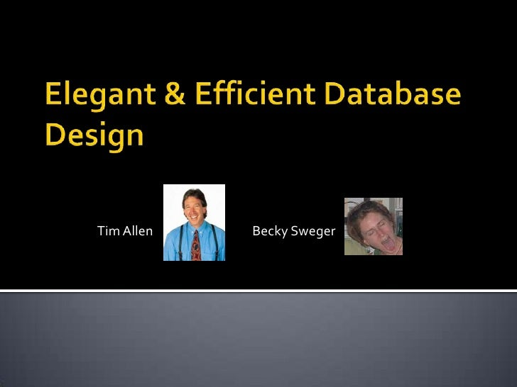 Elegant & Efficient Database Design<br />	Tim Allen		Becky Sweger<br />