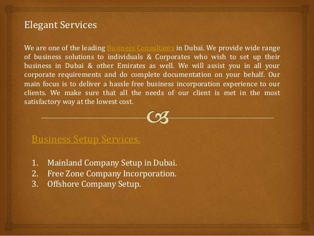 Elegant Services We are one of the leading Business Consultants in Dubai. We provide wide range of business solutions to i...