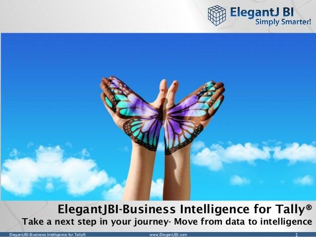 ElegantJBI-Business Intelligence for Tally® 1www.ElegantJBI.com ElegantJBI-Business Intelligence for Tally® Take a next st...