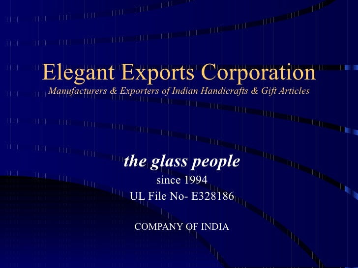 Elegant Exports Corporation Manufacturers & Exporters of Indian Handicrafts & Gift Articles the glass people since 1994 UL...