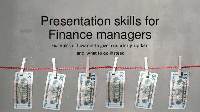 Presentation skills forFinance managersExamples of how not to give a quarterly updateand what to do instead