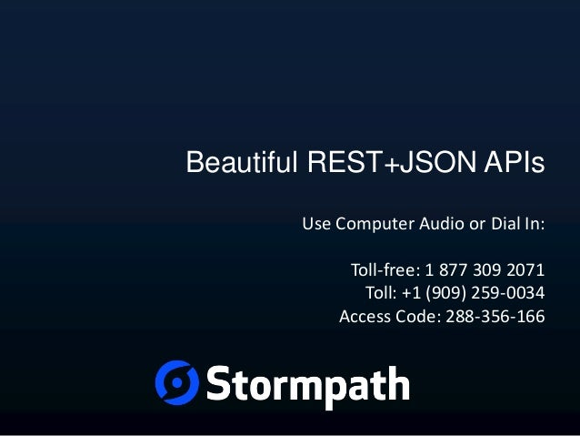 Beautiful REST+JSON APIs Use Computer Audio or Dial In: Toll-free: 1 877 309 2071 Toll: +1 (909) 259-0034 Access Code: 288...