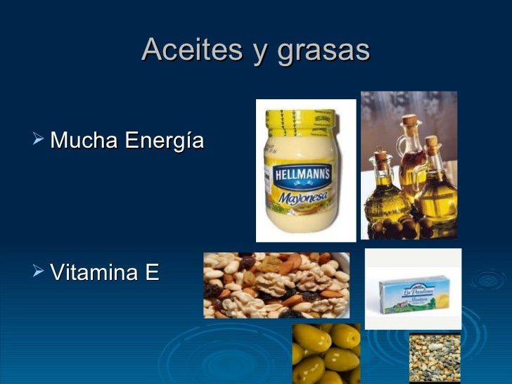 Aceites y grasas <ul><li>Mucha Energía </li></ul><ul><li>Vitamina E </li></ul>