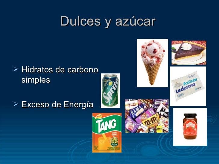 Dulces y azúcar  <ul><li>Hidratos de carbono simples </li></ul><ul><li>Exceso de Energía </li></ul>