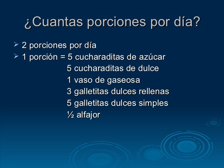 ¿Cuantas porciones por día? <ul><li>2 porciones por día </li></ul><ul><li>1 porción = 5 cucharaditas de azúcar </li></ul><...