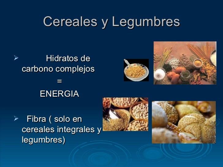 Cereales y Legumbres <ul><li>Hidratos de carbono complejos </li></ul><ul><li>= </li></ul><ul><li>ENERGIA </li></ul><ul><li...