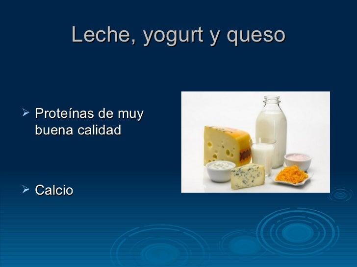 Leche, yogurt y queso <ul><li>Proteínas de muy buena calidad </li></ul><ul><li>Calcio </li></ul>